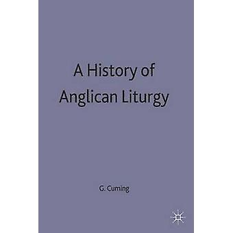 History of Anglican Liturgy by Cuming & G. J.
