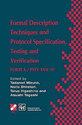 Formal Description Techniques and Prougeocol Specification Testing and Verification  FORTE X  PSTV XVII 97 by Togashi & Atsushi