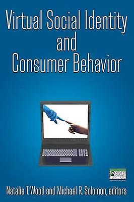 Virtual Social Identity and Consumer Behavior by Wood & Natalie T.