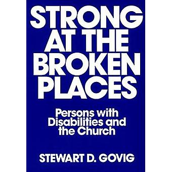 Strong at the Broken Places Persons with Disabilities and the Church by Govig & Stewart Delisle