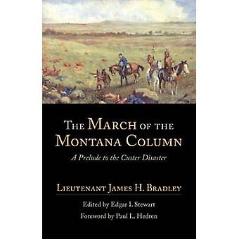 The March of the Montana Column A Prelude to the Custer Disaster by Bradley & James H.
