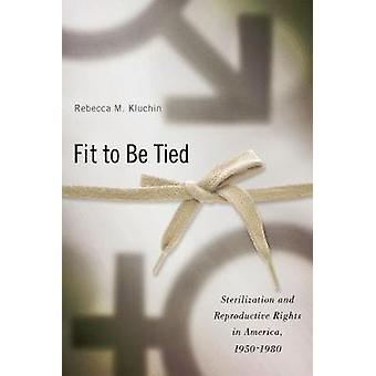 Fit to Be Tied Sterilization and Reproductive Rights in America 19501980 by Kluchin & Rebecca M.