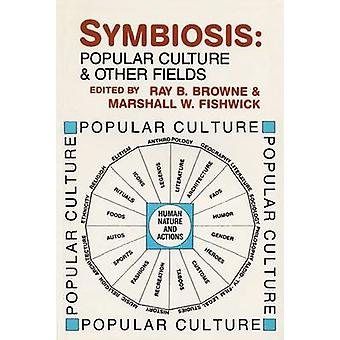 Symbiosis Popular Culture and Other Fields by Browne & Ray B.