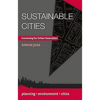 Sustainable Cities  Governing for Urban Innovation by Joss & Simon