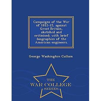 Kampagnen des Krieges von 181215 gegen Großbritannien skizziert und mit Kurzbiographien der amerikanische Ingenieure kritisiert.  War College-Serie von Cullum & George Washington
