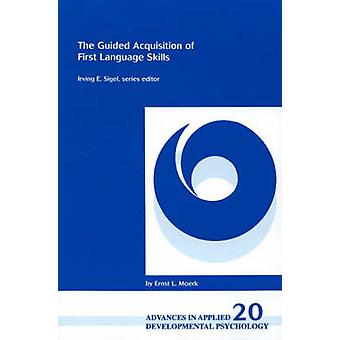 The Guided Acquisition of First Language Skills by Moerk & Ernst L.