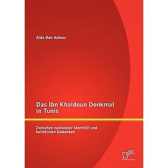 Das Ibn Khaldoun Denkmal i Tunis Zwischen nationaler Identitt und kollektiven Gedenken av Ben Achour & Aida