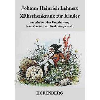 Mhrchenkranz fr Kinder by Johann Heinrich Lehnert