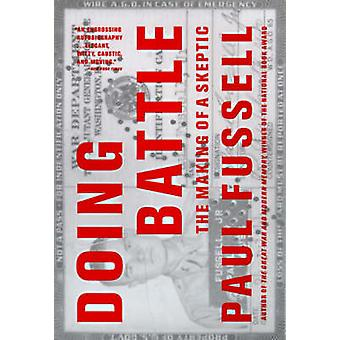 Doing Battle - The Making of a Skeptic by Paul Fussell - 9780316290616