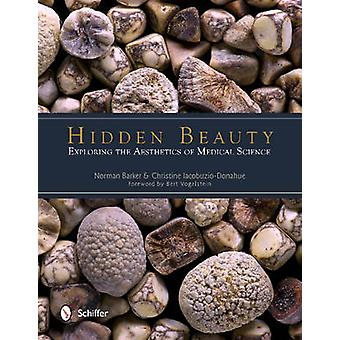 Hidden Beauty - Exploring the Aesthetics of Medical Science by Norman