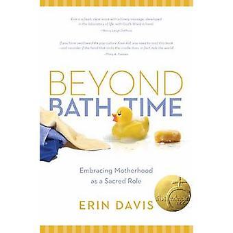 Beyond Bath Time - Embracing Motherhood as a Sacred Role (True Woman)