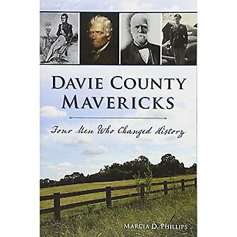 Davie County Mavericks - Four Men Who Changed History by Marcia D Phil