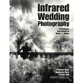 Infrared Wedding Photography - Techniques and Images in Black and Whit