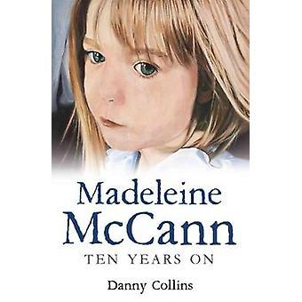 Madeleine McCann-Ten years on por Danny Collins-9781786062727 Book