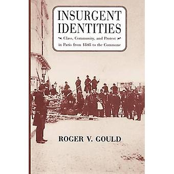 Insurgent Identities - Class - Community and Protest in Paris from 184
