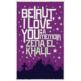 Beyrouth - I Love You - A Memoir par Zena el Khalil - livre 9780863564154