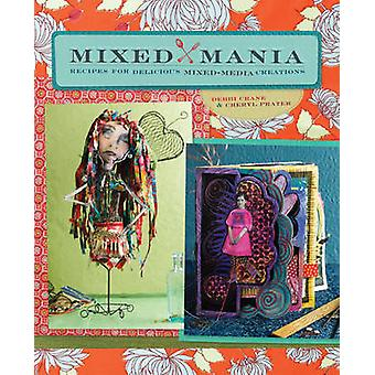Mixed Mania - Recipes for Delicious Mixed Media Creations by Debbi Cra