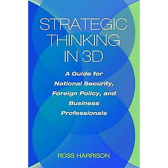 Strategic Thinking in 3D - A Guide for National Security - Foreign Pol