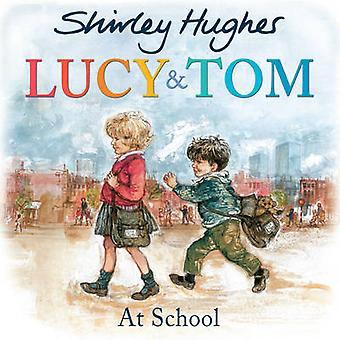 Lucy and Tom at School by Shirley Hughes - 9781782956594 Book