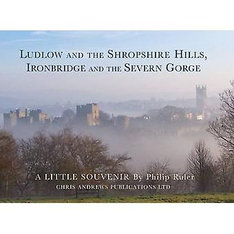 Ludlow and the Shropshire Hills - Ironbridge and the Severn Gorge by C