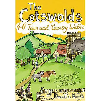 The Cotswolds - 40 Town and Country Walks by Dominic North - 978190702