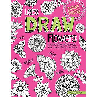 Let's Draw Flowers - A Creative Workbook for Doodling and Beyond by An