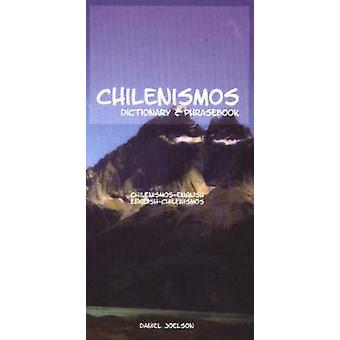 Chilenismos-English/English-Chilenismos Dictionary and Phrasebook by
