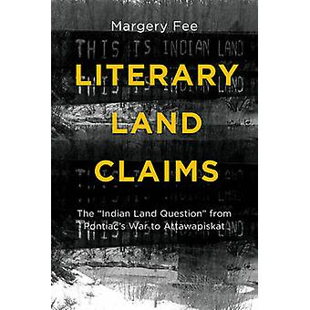 Literary Land Claims - The  -Indian Land Question - from Pontiac's War t
