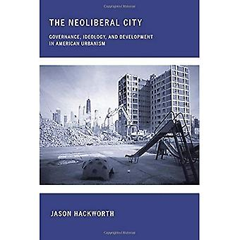 The Neoliberal City: Governance, Ideology, and Development in American Urbanism