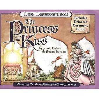 Life Lessons from the Princess and the Kiss: Planting Seeds of Purity in Young Hearts (Revive Our Hearts)
