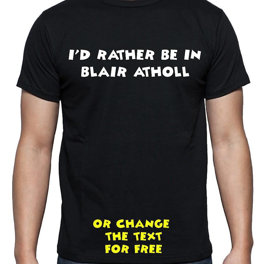 I'd Rather Be In Blair atholl Black Hand Printed T shirt