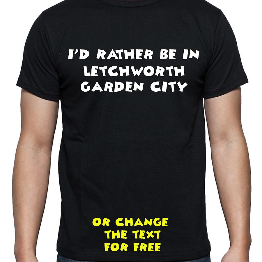 I'd Rather Be In Letchworth garden city Black Hand Printed T shirt