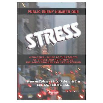 Public Enemy Number 1 Stress: A Practical Guide to the Effects of Stress and Nutrition on the Aging Process and Life Extension