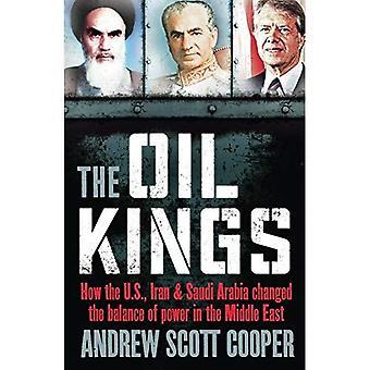 Les rois du pétrole: Comment les États-Unis, Iran et Arabie saoudite changé l'équilibre des forces au Moyen-Orient