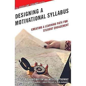 Designing a Motivational Syllabus: Creating a Learning Path for Student Engagement (The Excellent Teacher Series)