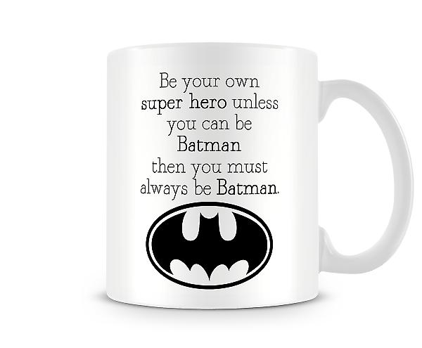 Be Your Own Super Hero Be Batman Mug
