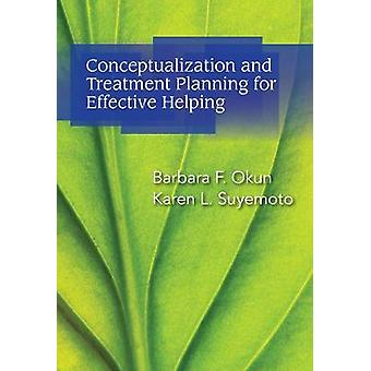 Conceptualization And Treatment Planning For Effective Helping by Karen L. Suyemoto & Barbara F. Okun