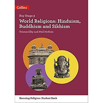 World Religions: Hinduism, Buddhism and Sikhism (KS3 Knowing Religion) (KS3 Knowing Religion)