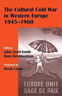 The Cultural Cold War in Western Europe 19451960 by ScottSmith & Giles