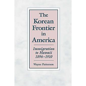 The Korean Frontier in America Immigration to Hawaii 18961910 by Patterson & Wayne