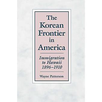 La frontière coréenne en Amérique Immigration à Hawaii 18961910 par Patterson & Wayne