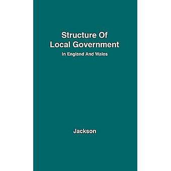The Structure of Local Government in England and Wales. by Jackson & William Eric