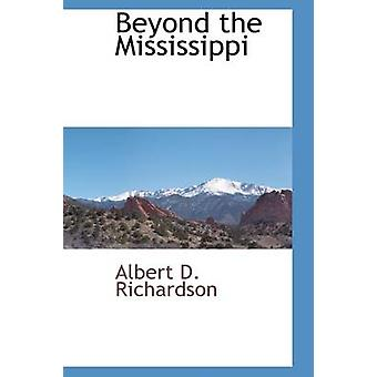 Beyond the Mississippi by Richardson & Albert D.