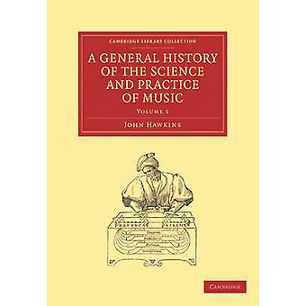 A General History of the Science and Practice of Music  Volume 5 by Hawkins & John A.