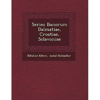 Series Banorum Dalmatiae Croatiae Sclavoniae by Keri & Balint