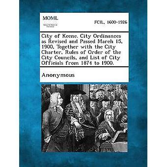 Byen av Keene. Byen ordinanser som revidert og gikk mars 15 1900 sammen med City Charter reglene for rekkefølgen på by råd og liste over av anonym