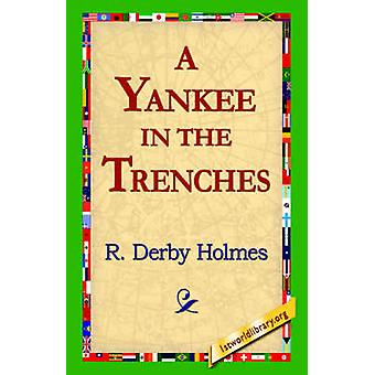 A Yankee in the Trenches by Holmes & R. Derby
