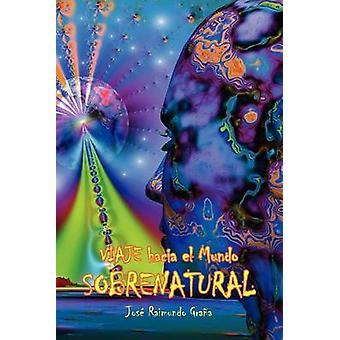 Viaje hacia el Mundo Sobrenatural av Grana & Jose Raimundo