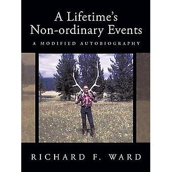 En livstid Nonordinary händelser A modifierade självbiografi av Ward & Richard F.