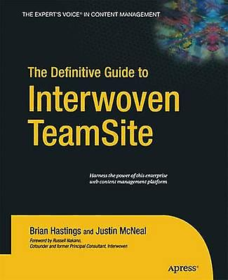 The Definitive Guide to Interwoven Teamsite by Hastings & Brian